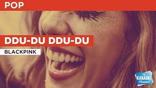 Ddu-Du Ddu-Du : BLACKPINK | Karaoke with Lyrics