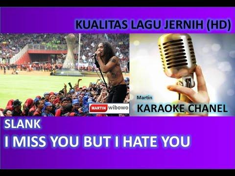 Slank I Miss You But I Hate You Karaoke Audio Jernih HD