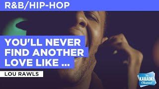 You'll Never Find Another Love Like Mine : Lou Rawls | Karaoke with Lyrics