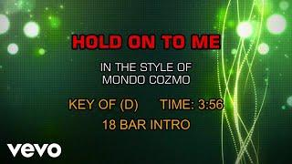 Mondo Cozmo - Hold On To Me (Karaoke)