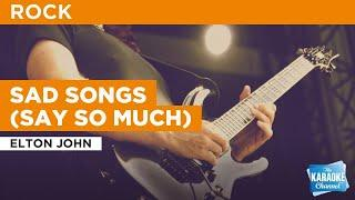 Sad Songs (Say So Much) : Elton John | Karaoke with Lyrics