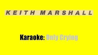 Karaoke: Keith Marshall / Only Crying